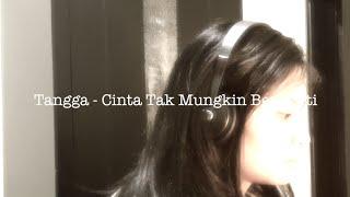 download lagu Cinta Tak Mungkin Berhenti -  Tangga Cover gratis