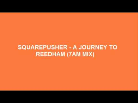 Squarepusher - A Journey To Reedham 7am Mix