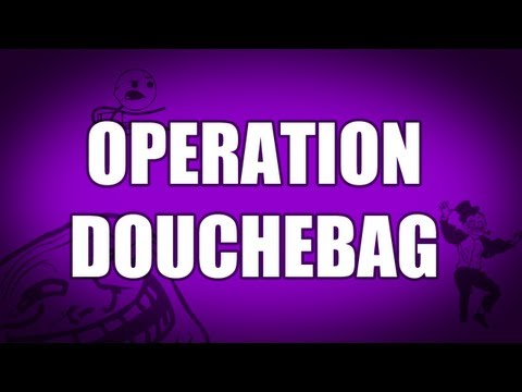 Operation Douchebag