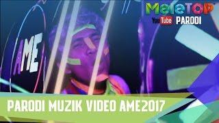 Parodi Muzik Video AME 2017 - MeleTOP Episod 232 [11.4.2017]