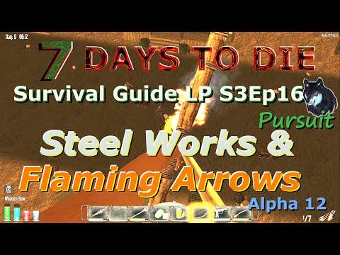 7 Days To Die Survival Guide LP S3Ep16 Steel Works & Flaming Arrows - Alpha 12