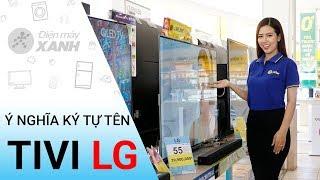 Ý nghĩa các ký tự trong tên tivi LG - Thông tin hay cần biết | Điện máy XANH