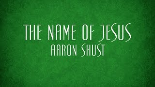 Watch Aaron Shust The Name Of Jesus video
