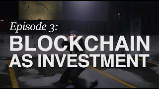 The Blockchain Series: Episode 03 - Blockchain as Investment