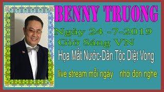 Benny Truong Truc Tiep   Ngày 24/7/2019 (Sáng  vn