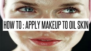 HOW TO : APPLY MAKEUP TO OILY SKIN & MAKE IT LAST ALL DAY