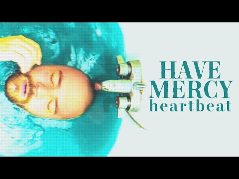 Have Mercy - Heartbeat (Official Music Video)