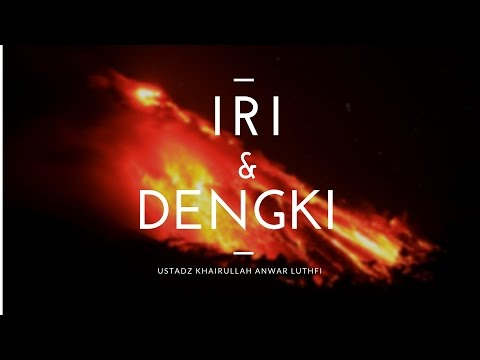 Iri Dengki - Ustadz Khairullah Anwar Luthfi, Lc