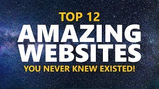 Top 12 Amazing Websites You Never Knew Existed!