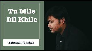 download lagu Tu Mile Dil Khile Cover  Saksham Tushar  gratis