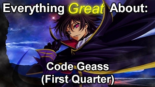 Everything Great About: Code Geass (First Quarter)