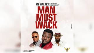 MAN MUST WACK- MC Galaxy FT Harrysong & Duncan Mighty