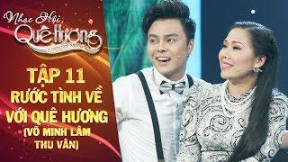 Nhạc hội quê hương | tập 11: Tân cổ Rước tình về với quê hương - Võ Minh Lâm, Thu Vân