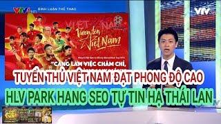 Bình luận thể thao (19/5) - Tuyển Thủ Việt Nam Đạt Phong Độ Cao, Thầy Park Tự Tin Hạ Thái Lan
