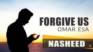 Forgive Us | Omar Esa | Nasheed
