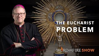 Video: Eucharist is only for baptized Catholics, not Protestants or  anyone else - Robert Barron