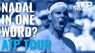 ATP stars describe Rafael Nadal in one word!
