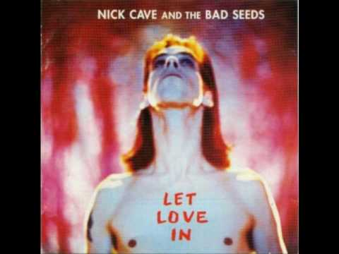 Nick Cave - I Let Love In
