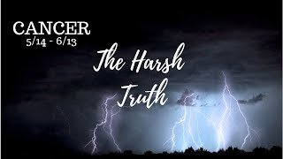 CANCER: The Harsh Truth 5/17 - 6/16