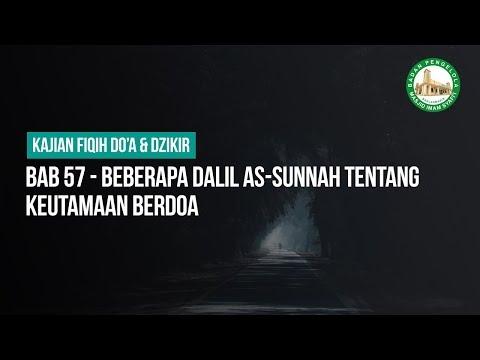 BAB 57 - BEBERAPA DALIL AS-SUNNAH TENTANG KEUTAMAAN BERDOA - Ustadz Ahmad Zainuddin Al Banjary