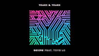 Years & Years   Desire feat  Tove Lo Audio