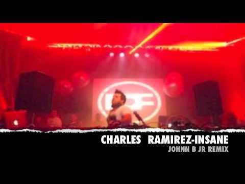 CHARLES RAMIREZ - INSANE (JOHNN B JR REMIX)