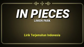 Linkin Park - In Pieces (Lirik Terjemahan Indonesia)