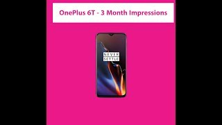 OnePlus 6T Three Month Impressions