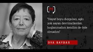 Oya Baydar: ''Hayat boyu duyguları, aşkı yok sayan devrimcilerden hoşlanmadım...