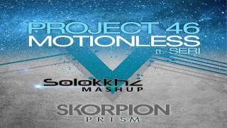 Project 46 feat Seri VS Skorpion - Motionless Prism (Solokkhz Mashup) [ Free Download ]