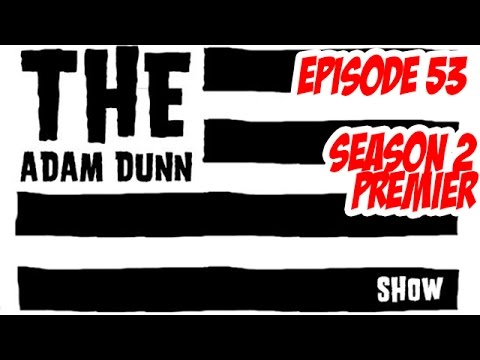 S2E1 - Season 2 Premier with Asshole Joe - The Adam Dunn Show