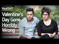 Valentine's Day Gone Horribly Wrong - RealSHIT