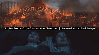 ↠ a series of unfortunate events // arsonist's lullabye ↞