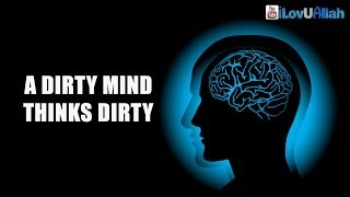 A Dirty Mind Thinks Dirty ᴴᴰ | Mufti Menk