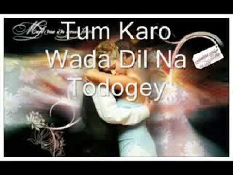 ♥♥ Tum Karo Wada Dil Na Todoge ♥♥ wmv