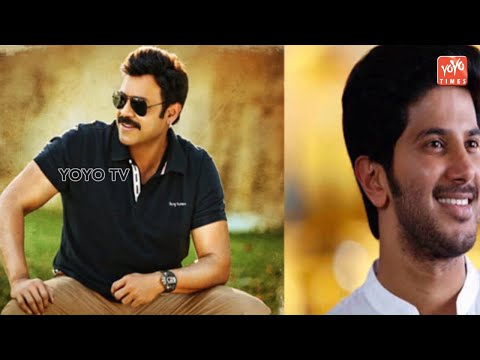 Venkatesh Daggubati And Dulquer Salmaan To Do Multistarrer ? | Tollywood Updates | YOYO Times