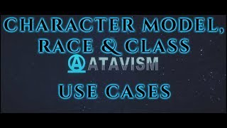 Atavism Online - Use Cases - Character Model, Race and Class