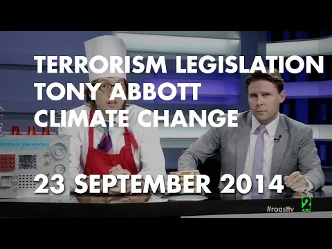 The Roast - 23 September 2014: Terrorism Legisation, Tony Abbott, Climate Change.