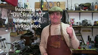 "Inspecting an ""Overwound"" chiming and striking clock.(part one)"