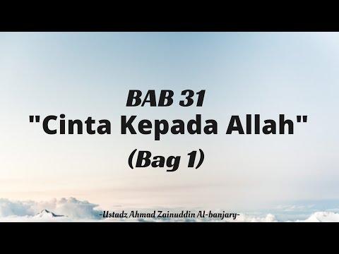 Bab 31 : Cinta Kepada Allah (Bag 1) - Ustadz Ahmad Zainuddin Al-Banjary