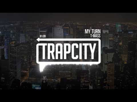 T Mass  My Turn [Trap City Release]