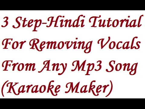 How To Make A Karaoke Track Of Any Song Mp3 In 3 Simple And Fast Steps (Hindi)