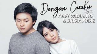 Lirik Lagu Dengan Caraku - Arsy Widianto dan Brisia Jodie