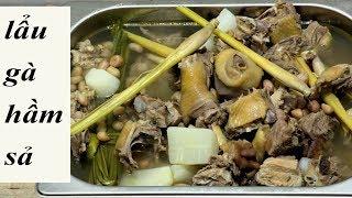 cách nấu Lẩu GÀ HẦM SẢ đặc sản Miền Tây gà đá hầm sả... chicken hotpot Vietnam Food