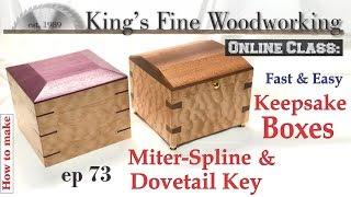 73 - How to Make Spline Miter and Dovetail Key Keepsake Boxes