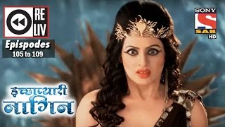 Weekly Reliv | Icchapyaari Naagin | 20th Feb to 24th Feb 2017 | Episode 105 to 109