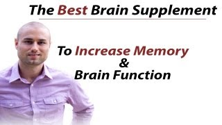 The Best Brain Supplement And Nootropics To Increase Memory And Brain Function