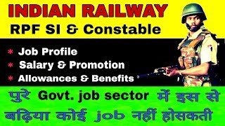 RPF SI and Constable - Job profile, Salary,  promotion, Allowances and benefits.