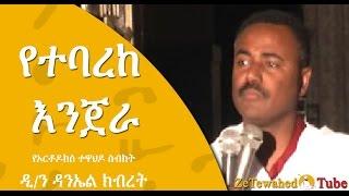 Deacon Daniel Kibret - Yetebareke Enjera (Ethiopian Orthodox Tewahedo Church Sermon)