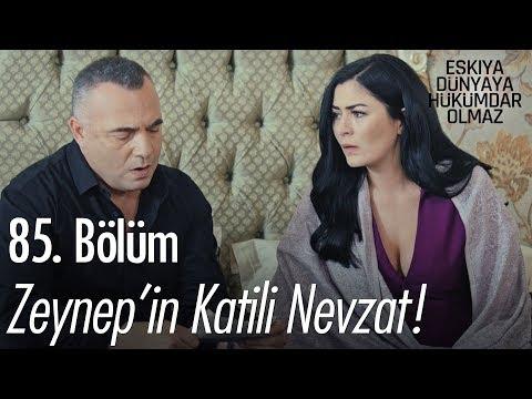 Zeynep'in katili Nevzat! - Eşkıya Dünyaya Hükümdar Olmaz 85. Bölüm